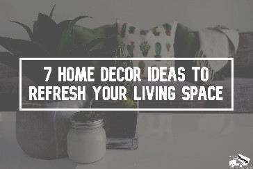7 Home Decor Ideas to Refresh Your Living Space