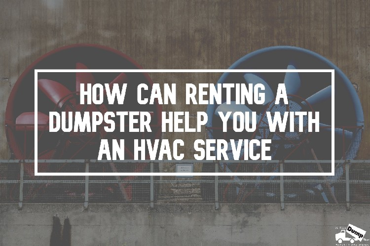 Renting a Dumpster Help You with An HVAC Service